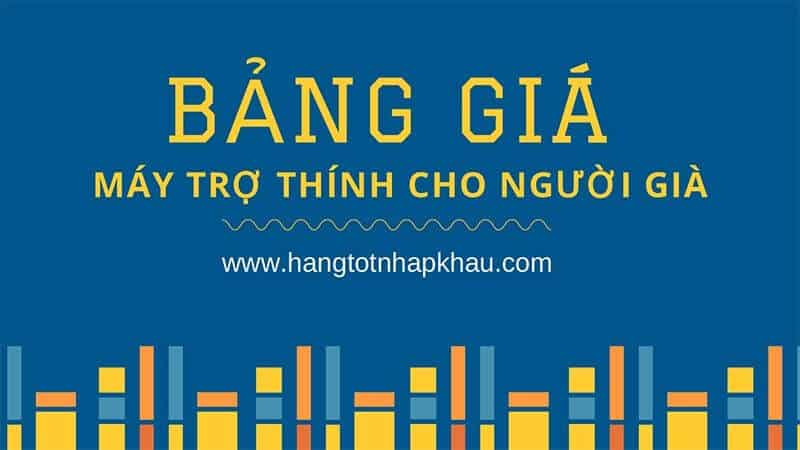 bang gia may tro thinh cho nguoi gia hangtotnhapkhau com 03019 compressed
